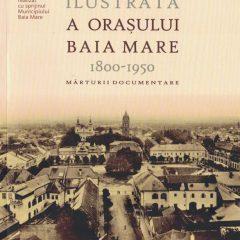 O istorie ilustrată a orașului Baia Mare, 1800-1950. Mărturii documentare